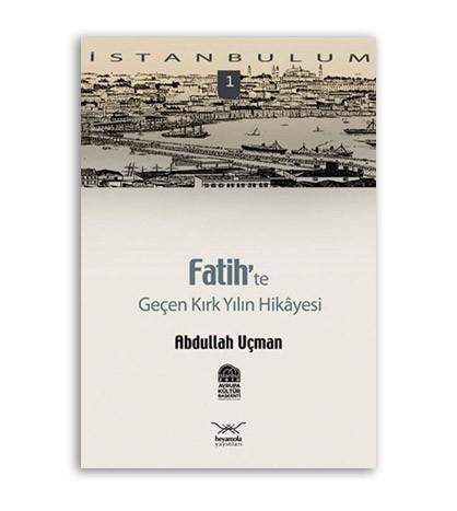 Fatih'te Geçen Kırk Yılın Hikayesi